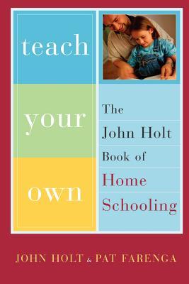 Teach Your Own By Holt, John/ Farenga, Patrick